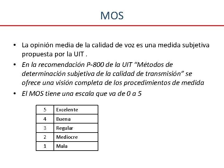 MOS • La opinión media de la calidad de voz es una medida subjetiva