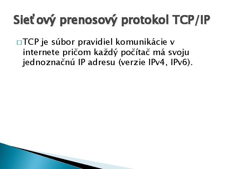 Sieťový prenosový protokol TCP/IP � TCP je súbor pravidiel komunikácie v internete pričom každý