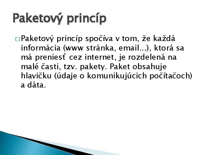 Paketový princíp � Paketový princíp spočíva v tom, že každá informácia (www stránka, email.