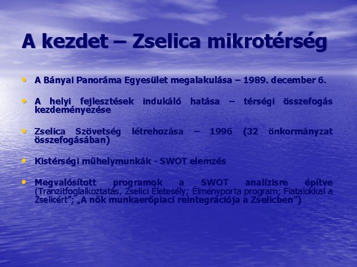 A kezdet – Zselica mikrotérség • A Bányai Panoráma Egyesület megalakulása – 1989. december