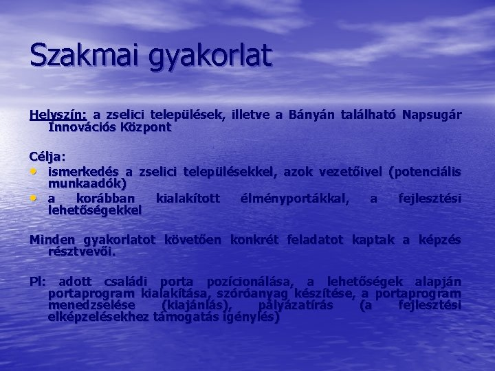 Szakmai gyakorlat Helyszín: a zselici települések, illetve a Bányán található Napsugár Innovációs Központ Célja: