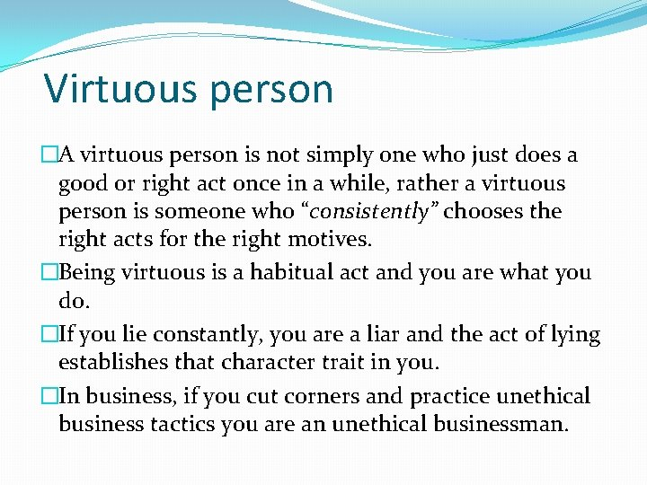 Virtuous person �A virtuous person is not simply one who just does a good