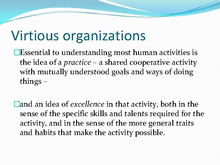 Virtious organizations �Essential to understanding most human activities is the idea of a practice
