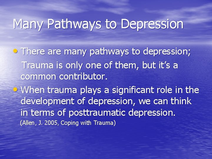 Many Pathways to Depression • There are many pathways to depression; Trauma is only
