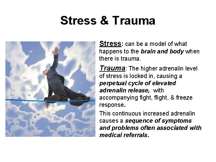 Stress & Trauma Stress: can be a model of what happens to the brain