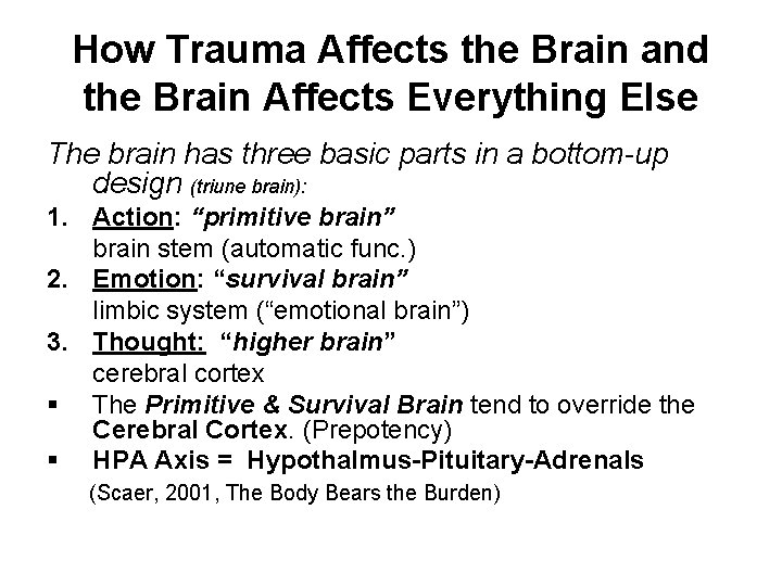 How Trauma Affects the Brain and the Brain Affects Everything Else The brain has