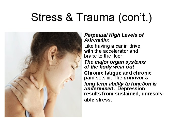 Stress & Trauma (con't. ) Perpetual High Levels of Adrenalin: Like having a car
