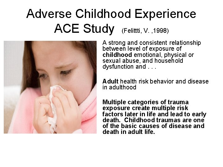 Adverse Childhood Experience ACE Study (Felittti, V. , 1998) A strong and consistent relationship