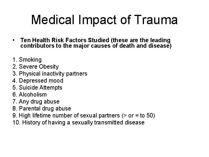 Medical Impact of Trauma • Ten Health Risk Factors Studied (these are the leading