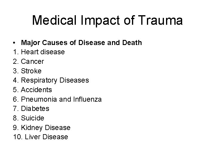 Medical Impact of Trauma • Major Causes of Disease and Death 1. Heart disease