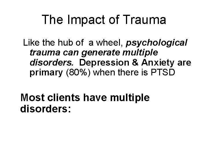 The Impact of Trauma Like the hub of a wheel, psychological trauma can generate