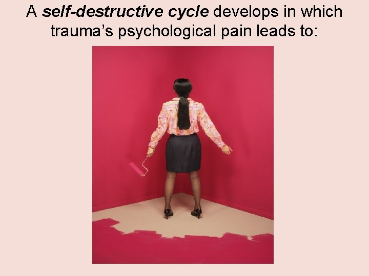 A self-destructive cycle develops in which trauma's psychological pain leads to: