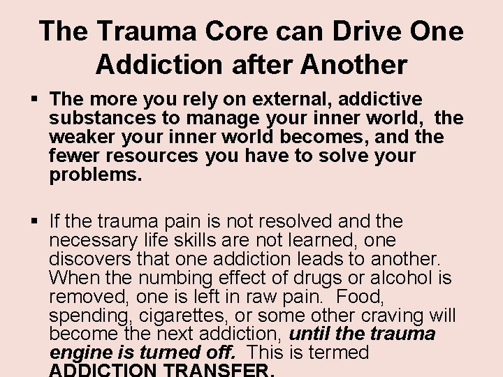The Trauma Core can Drive One Addiction after Another § The more you rely