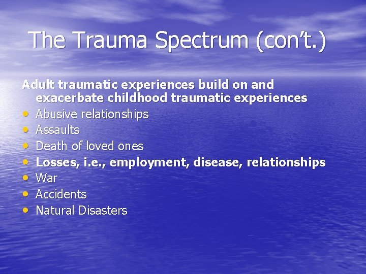 The Trauma Spectrum (con't. ) Adult traumatic experiences build on and exacerbate childhood traumatic