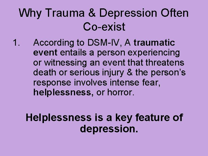 Why Trauma & Depression Often Co-exist 1. According to DSM-IV, A traumatic event entails