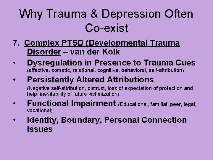 Why Trauma & Depression Often Co-exist 7. Complex PTSD (Developmental Trauma Disorder – van