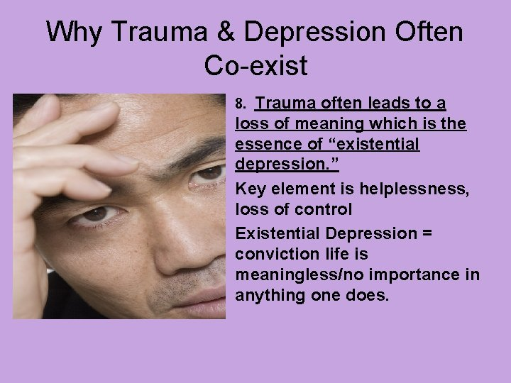 Why Trauma & Depression Often Co-exist Trauma often leads to a loss of meaning