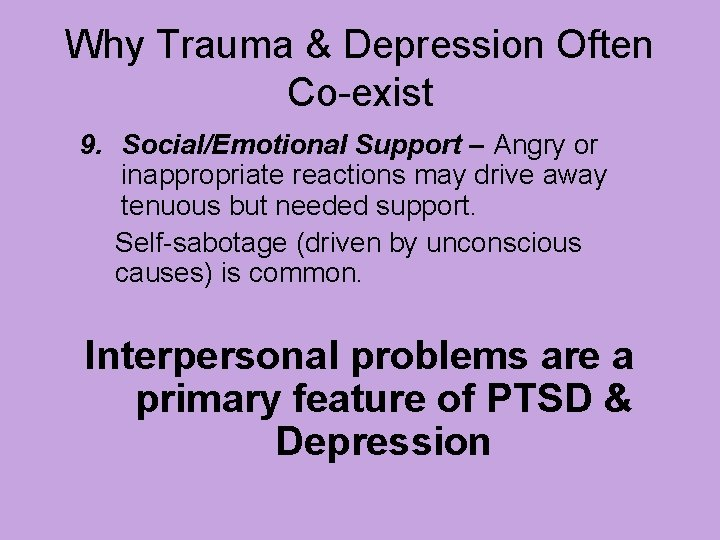 Why Trauma & Depression Often Co-exist 9. Social/Emotional Support – Angry or inappropriate reactions