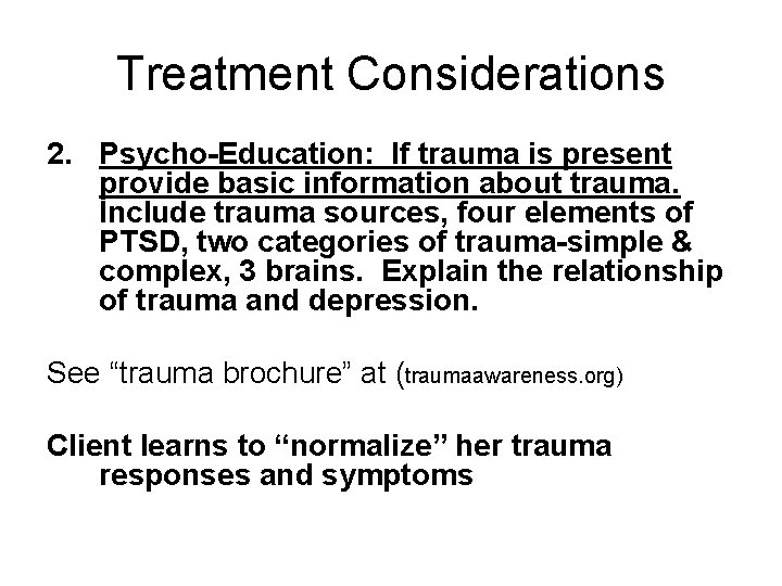 Treatment Considerations 2. Psycho-Education: If trauma is present provide basic information about trauma. Include
