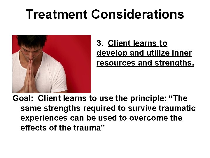 Treatment Considerations 3. Client learns to develop and utilize inner resources and strengths. Goal: