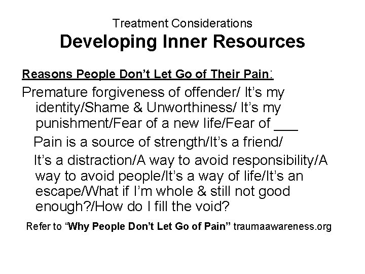 Treatment Considerations Developing Inner Resources Reasons People Don't Let Go of Their Pain: Premature