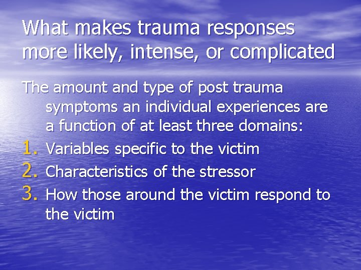 What makes trauma responses more likely, intense, or complicated The amount and type of