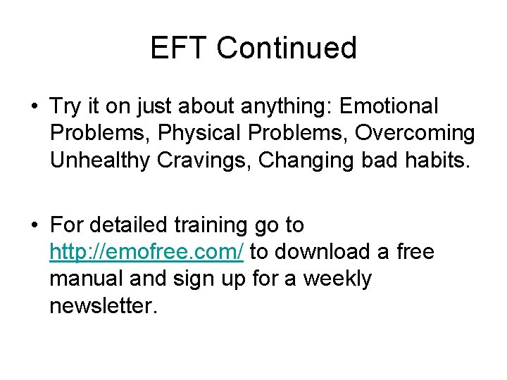 EFT Continued • Try it on just about anything: Emotional Problems, Physical Problems, Overcoming