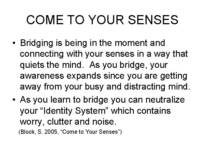 COME TO YOUR SENSES • Bridging is being in the moment and connecting with