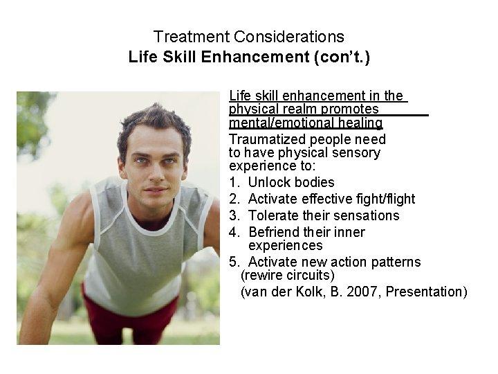 Treatment Considerations Life Skill Enhancement (con't. ) Life skill enhancement in the physical realm