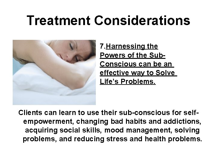 Treatment Considerations 7. Harnessing the Powers of the Sub. Conscious can be an effective