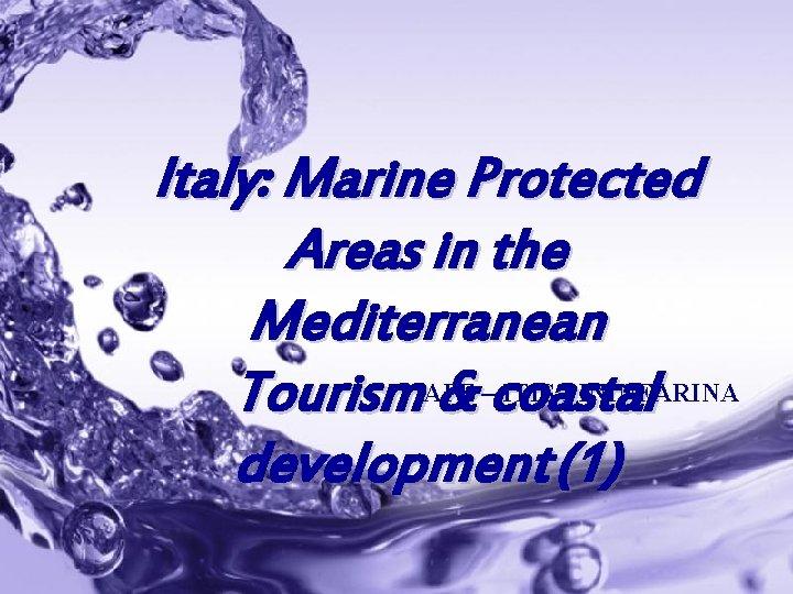 Italy: Marine Protected Areas in the Mediterranean ITIS PININFARINA Tourism. APE & –coastal development