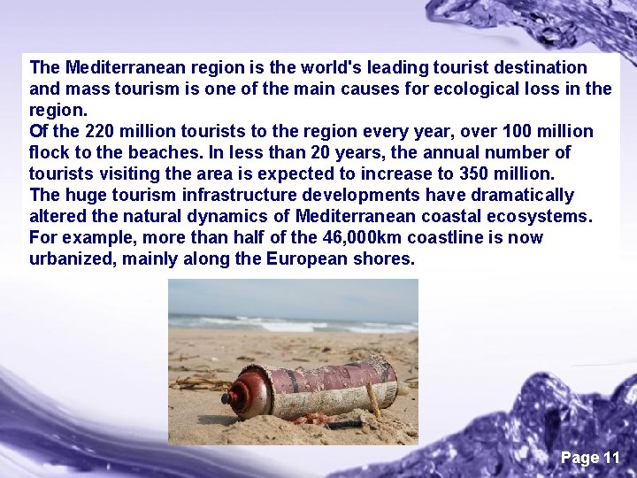 The Mediterranean region is the world's leading tourist destination and mass tourism is one