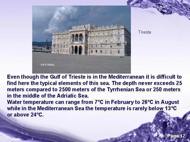 Trieste Even though the Gulf of Trieste is in the Mediterranean it is difficult