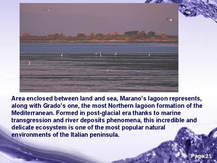 Area enclosed between land sea, Marano's lagoon represents, along with Grado's one, the most
