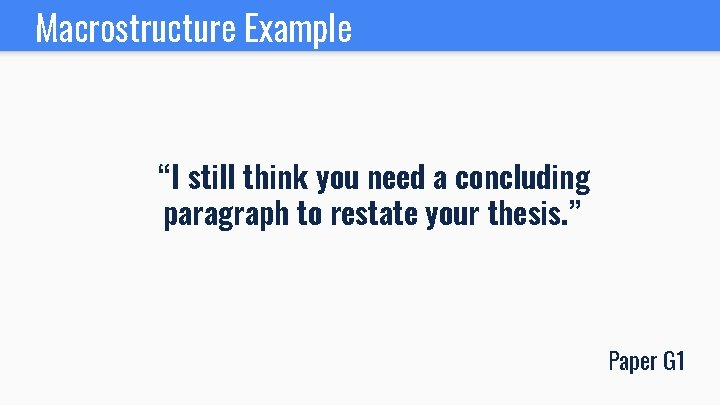 """Macrostructure Example """"I still think you need a concluding paragraph to restate your thesis."""