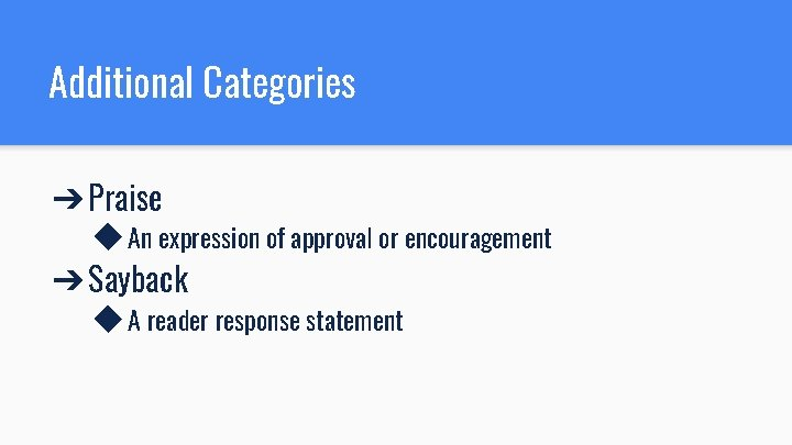 Additional Categories ➔ Praise ◆ An expression of approval or encouragement ➔ Sayback ◆