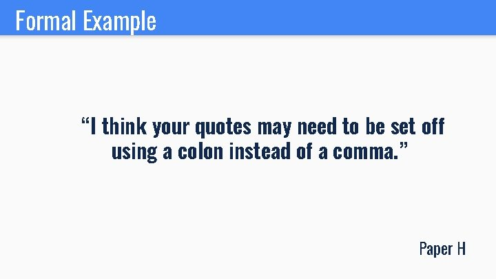 """Formal Example """"I think your quotes may need to be set off using a"""