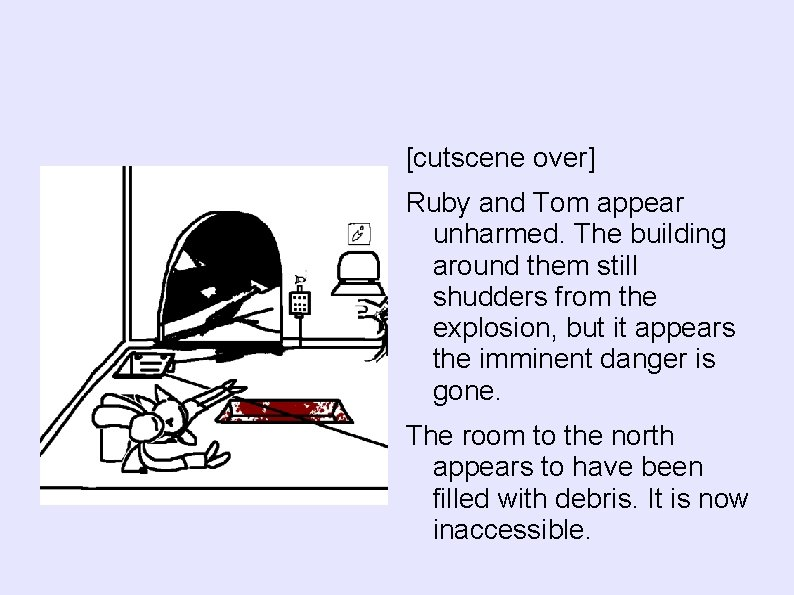 [cutscene over] Ruby and Tom appear unharmed. The building around them still shudders from