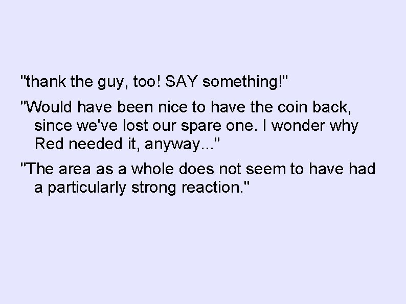 """thank the guy, too! SAY something!"" ""Would have been nice to have the coin"