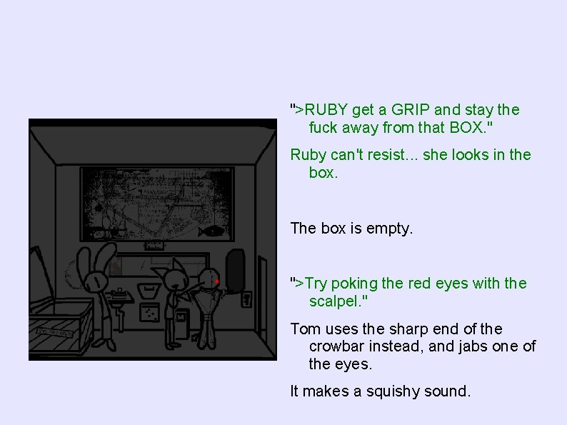 """>RUBY get a GRIP and stay the fuck away from that BOX. "" Ruby"