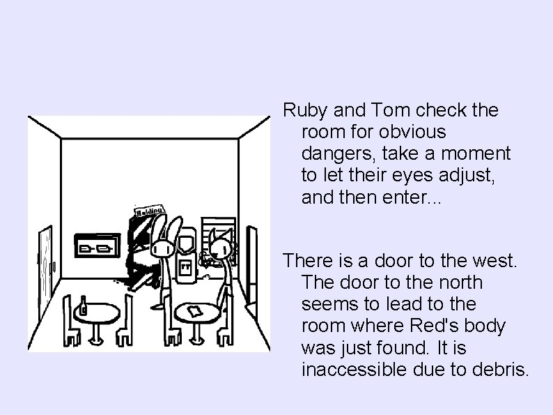 Ruby and Tom check the room for obvious dangers, take a moment to let