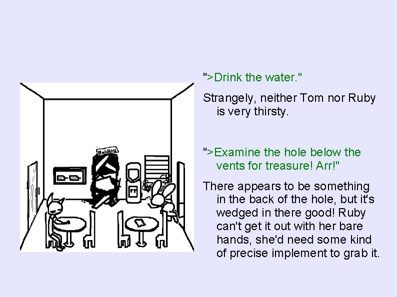 """>Drink the water. "" Strangely, neither Tom nor Ruby is very thirsty. "">Examine the"