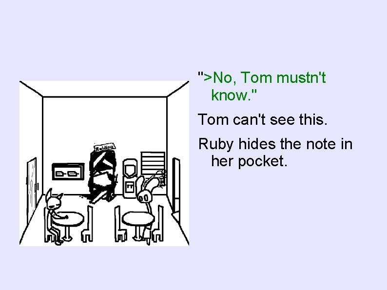 """>No, Tom mustn't know. "" Tom can't see this. Ruby hides the note in"