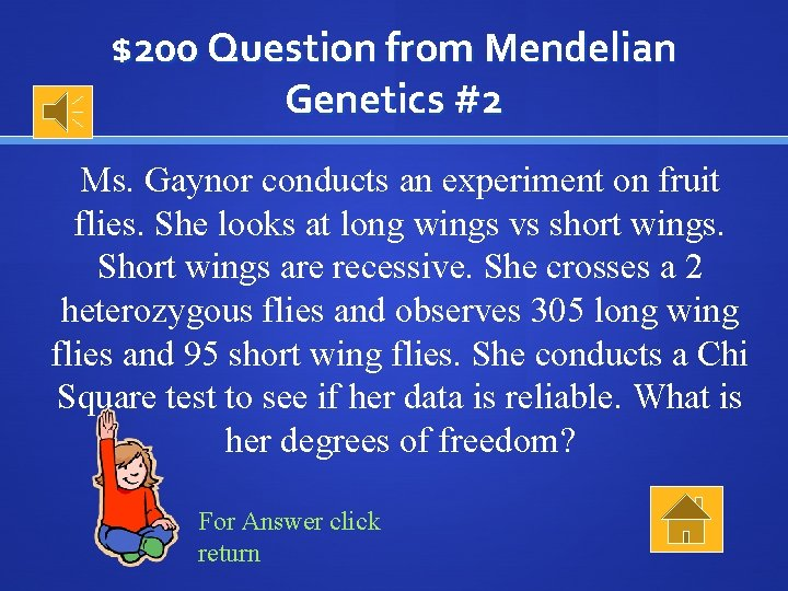 $200 Question from Mendelian Genetics #2 Ms. Gaynor conducts an experiment on fruit flies.
