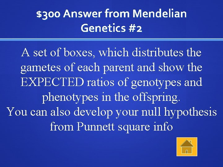 $300 Answer from Mendelian Genetics #2 A set of boxes, which distributes the gametes