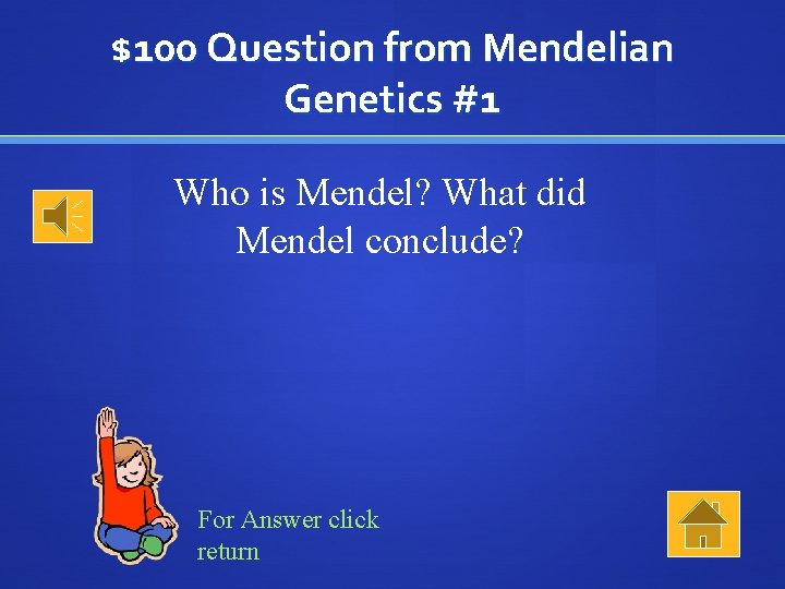 $100 Question from Mendelian Genetics #1 Who is Mendel? What did Mendel conclude? For