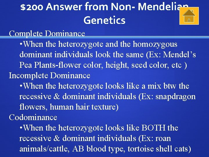 $200 Answer from Non- Mendelian Genetics Complete Dominance • When the heterozygote and the