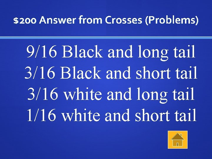 $200 Answer from Crosses (Problems) 9/16 Black and long tail 3/16 Black and short