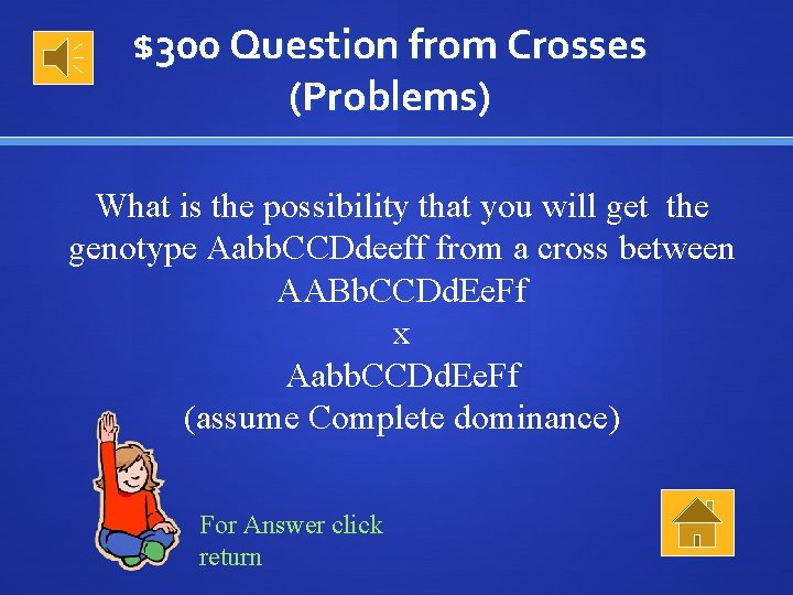 $300 Question from Crosses (Problems) What is the possibility that you will get the