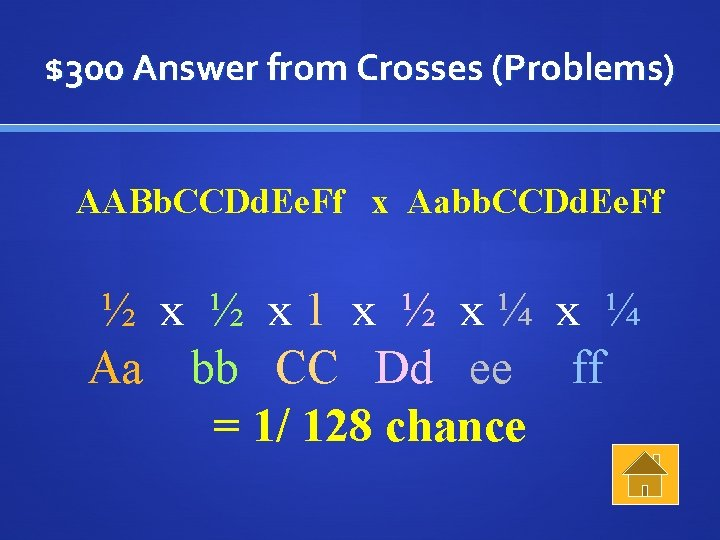 $300 Answer from Crosses (Problems) AABb. CCDd. Ee. Ff x Aabb. CCDd. Ee. Ff